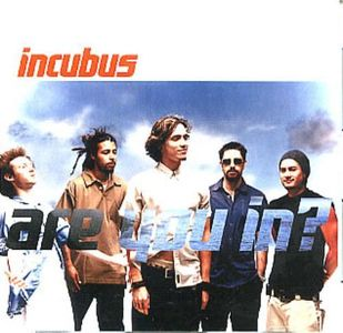 Are You In Incubus.jpg